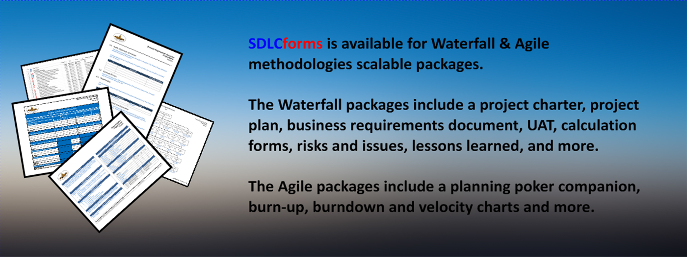 Waterfall forms, Project charter, project plan, business requirements document, risks register, issues register, UAT, lessons learned template